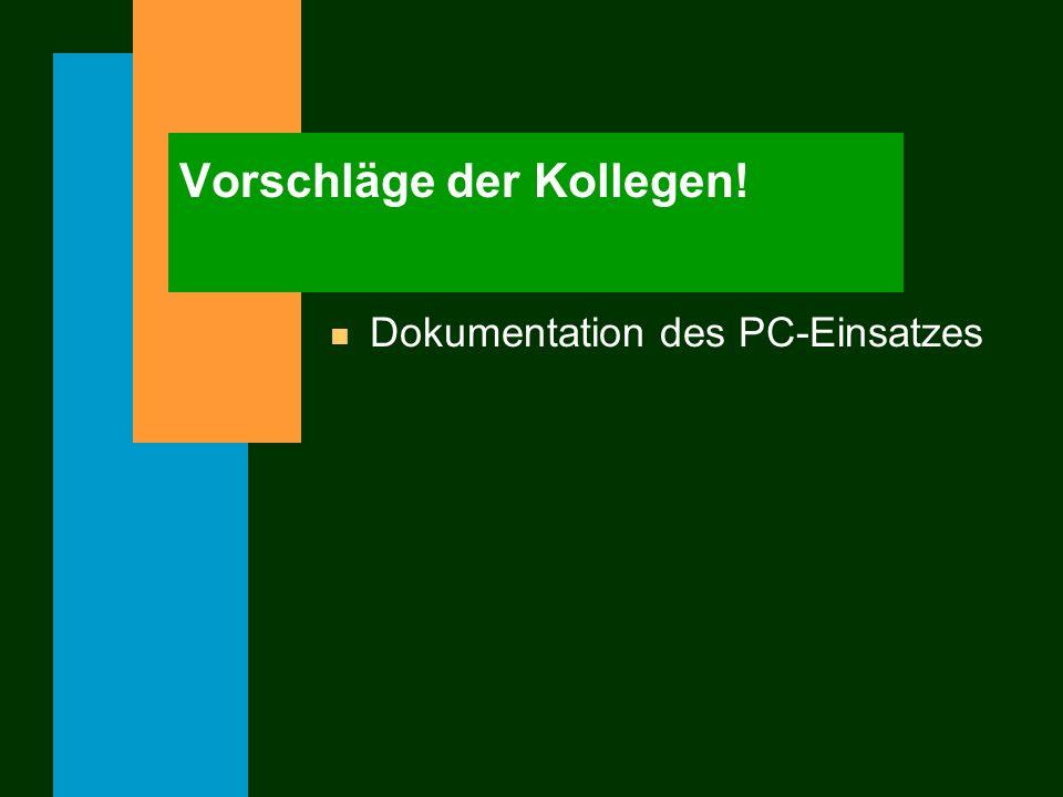 Vorschläge der Kollegen! n Dokumentation des PC-Einsatzes