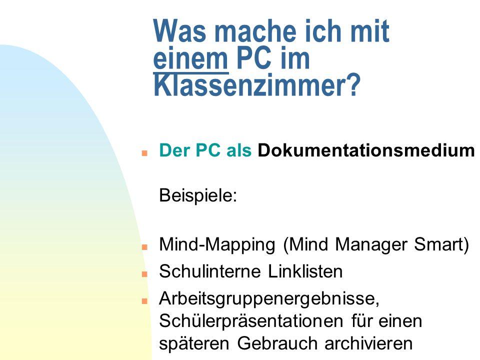 Was mache ich mit einem PC im Klassenzimmer? n Der PC als Dokumentationsmedium Beispiele: n Mind-Mapping (Mind Manager Smart) n Schulinterne Linkliste