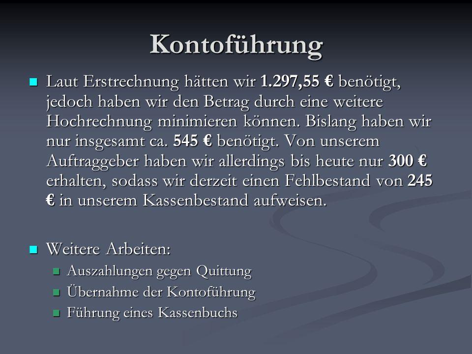 Kontoführung Laut Erstrechnung hätten wir 1.297,55 benötigt, jedoch haben wir den Betrag durch eine weitere Hochrechnung minimieren können. Bislang ha