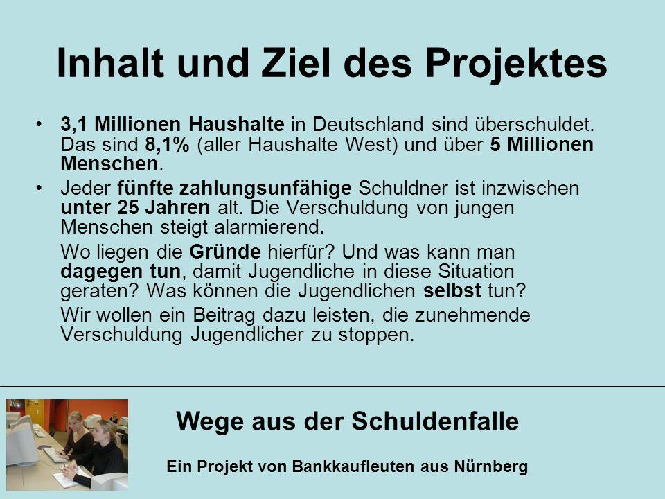 Wege aus der Schuldenfalle Ein Projekt von Bankkaufleuten aus Nürnberg Inhalt und Ziel des Projektes 3,1 Millionen Haushalte in Deutschland sind übers