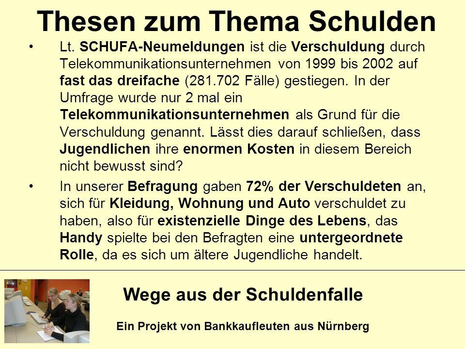 Wege aus der Schuldenfalle Ein Projekt von Bankkaufleuten aus Nürnberg Thesen zum Thema Schulden Lt. SCHUFA-Neumeldungen ist die Verschuldung durch Te