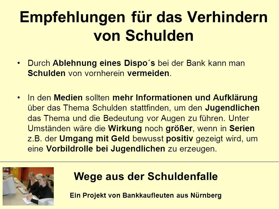 Wege aus der Schuldenfalle Ein Projekt von Bankkaufleuten aus Nürnberg Empfehlungen für das Verhindern von Schulden Durch Ablehnung eines Dispo´s bei