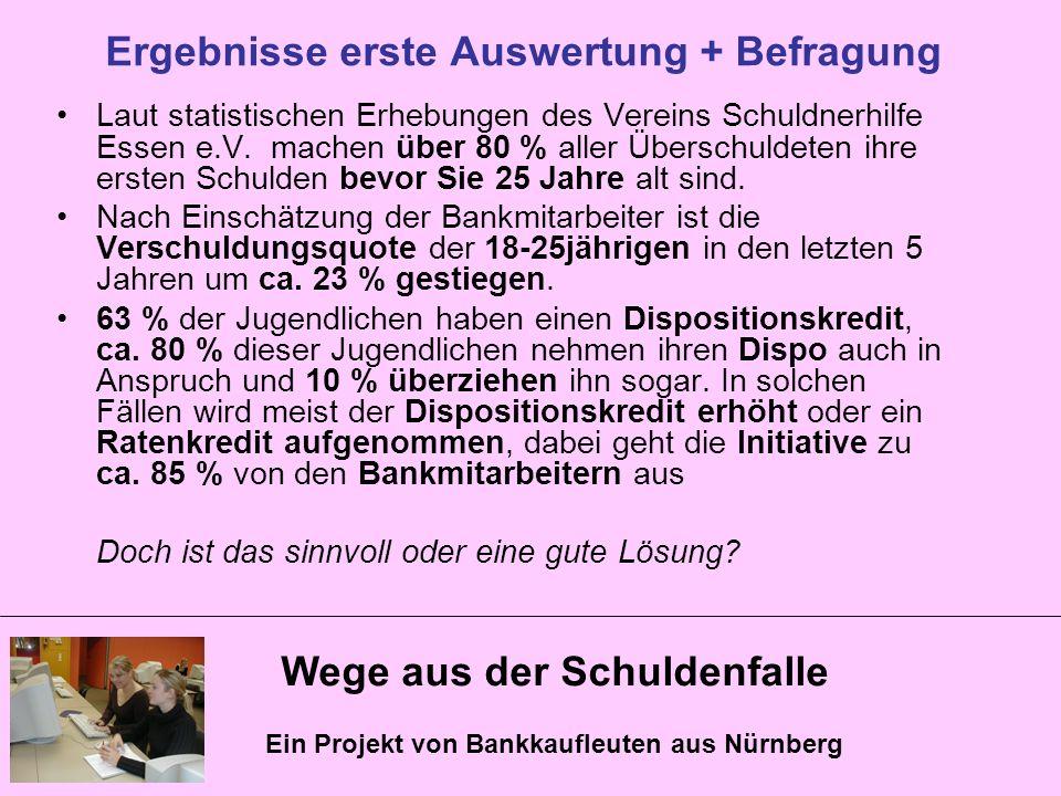 Wege aus der Schuldenfalle Ein Projekt von Bankkaufleuten aus Nürnberg Ergebnisse erste Auswertung + Befragung Laut statistischen Erhebungen des Verei