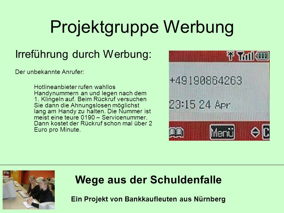 Wege aus der Schuldenfalle Ein Projekt von Bankkaufleuten aus Nürnberg Projektgruppe Werbung Irreführung durch Werbung: Der unbekannte Anrufer: Hotlin