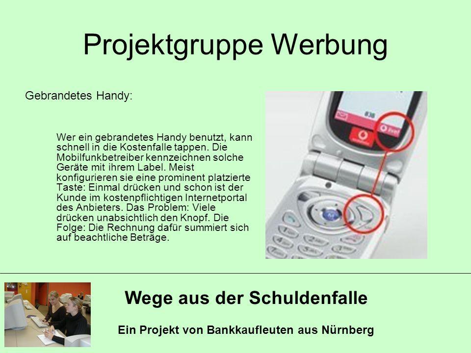 Wege aus der Schuldenfalle Ein Projekt von Bankkaufleuten aus Nürnberg Projektgruppe Werbung Gebrandetes Handy: Wer ein gebrandetes Handy benutzt, kan