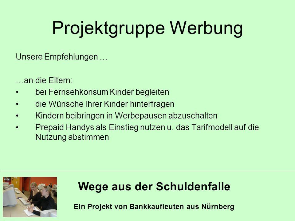 Wege aus der Schuldenfalle Ein Projekt von Bankkaufleuten aus Nürnberg Projektgruppe Werbung Unsere Empfehlungen … …an die Eltern: bei Fernsehkonsum K