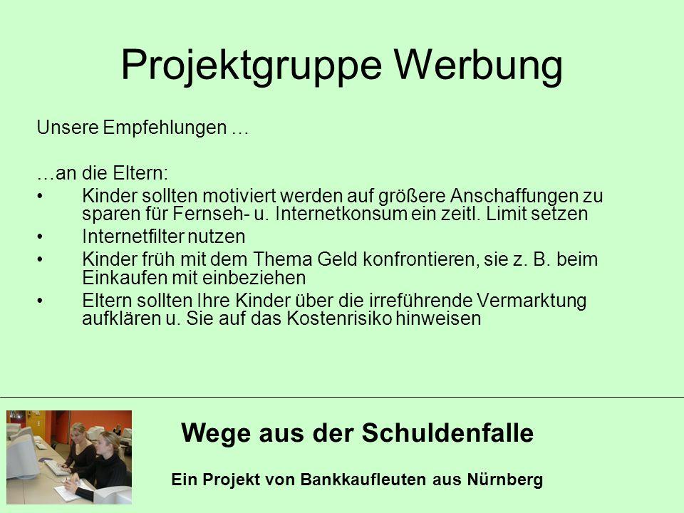 Wege aus der Schuldenfalle Ein Projekt von Bankkaufleuten aus Nürnberg Projektgruppe Werbung Unsere Empfehlungen … …an die Eltern: Kinder sollten moti
