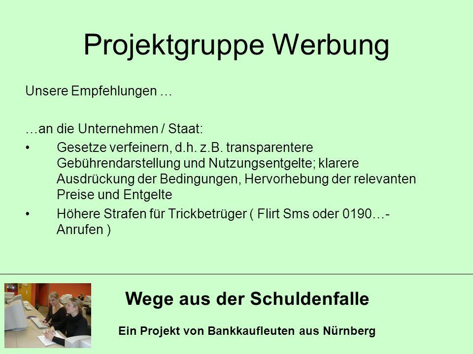 Wege aus der Schuldenfalle Ein Projekt von Bankkaufleuten aus Nürnberg Projektgruppe Werbung Unsere Empfehlungen … …an die Unternehmen / Staat: Gesetz