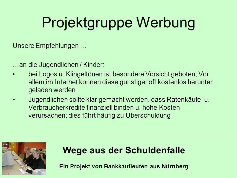 Wege aus der Schuldenfalle Ein Projekt von Bankkaufleuten aus Nürnberg Projektgruppe Werbung Unsere Empfehlungen … …an die Jugendlichen / Kinder: bei