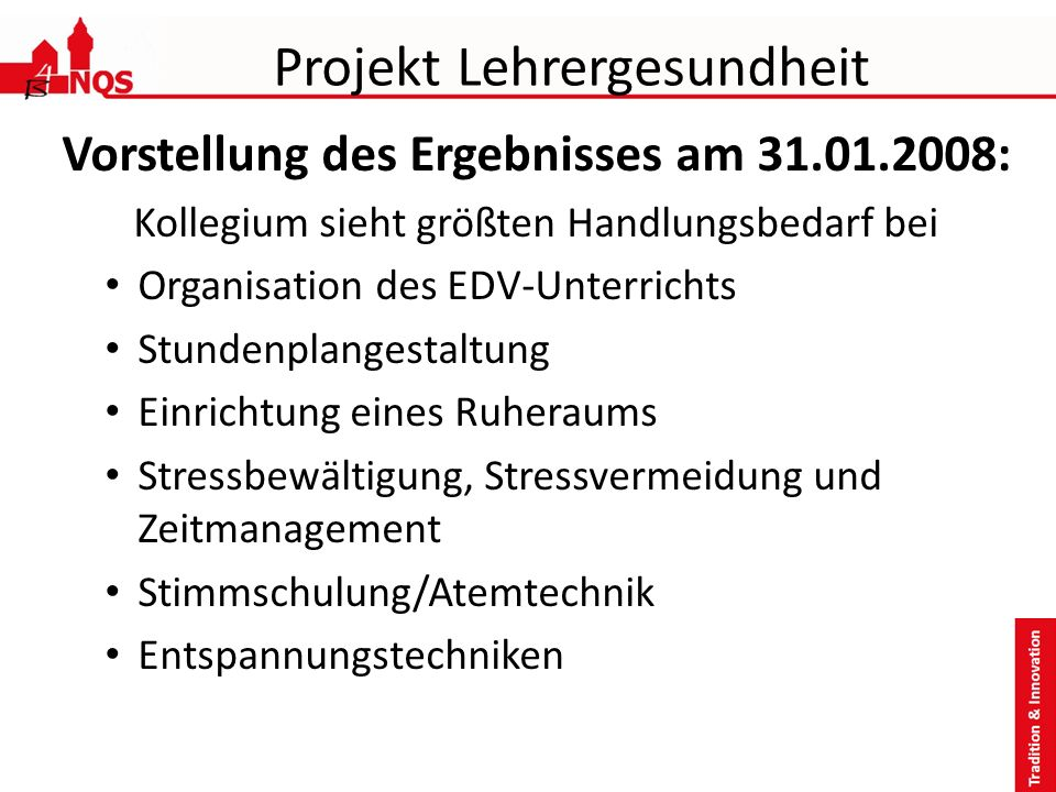 Projekt Lehrergesundheit Vorstellung des Ergebnisses am 31.01.2008: Kollegium sieht größten Handlungsbedarf bei Organisation des EDV-Unterrichts Stund