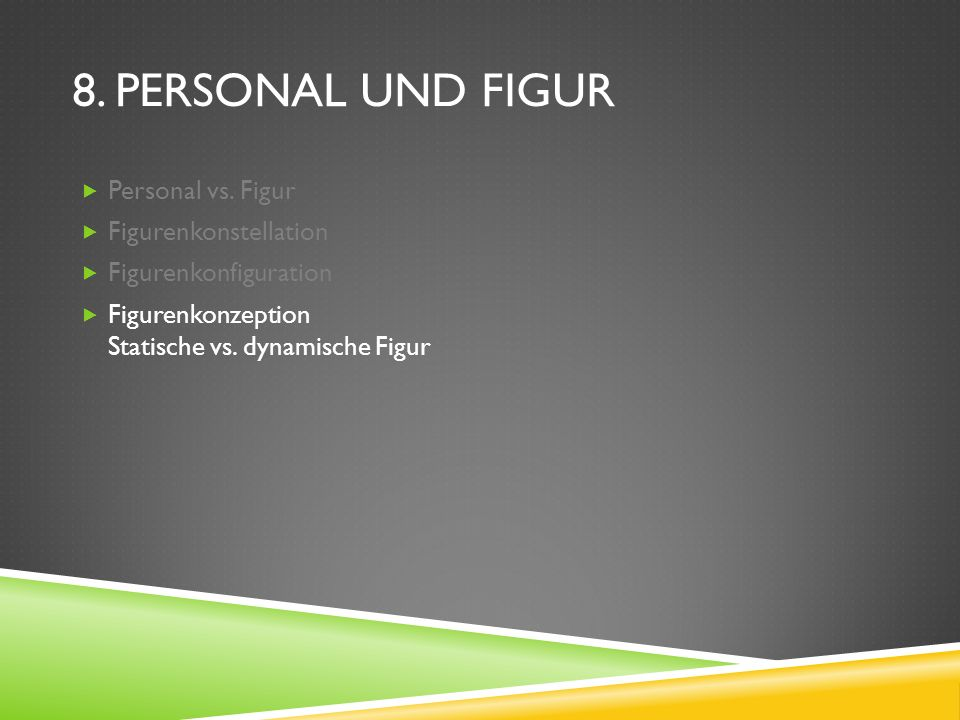 8. PERSONAL UND FIGUR Personal vs. Figur Figurenkonstellation Figurenkonfiguration Figurenkonzeption Statische vs. dynamische Figur