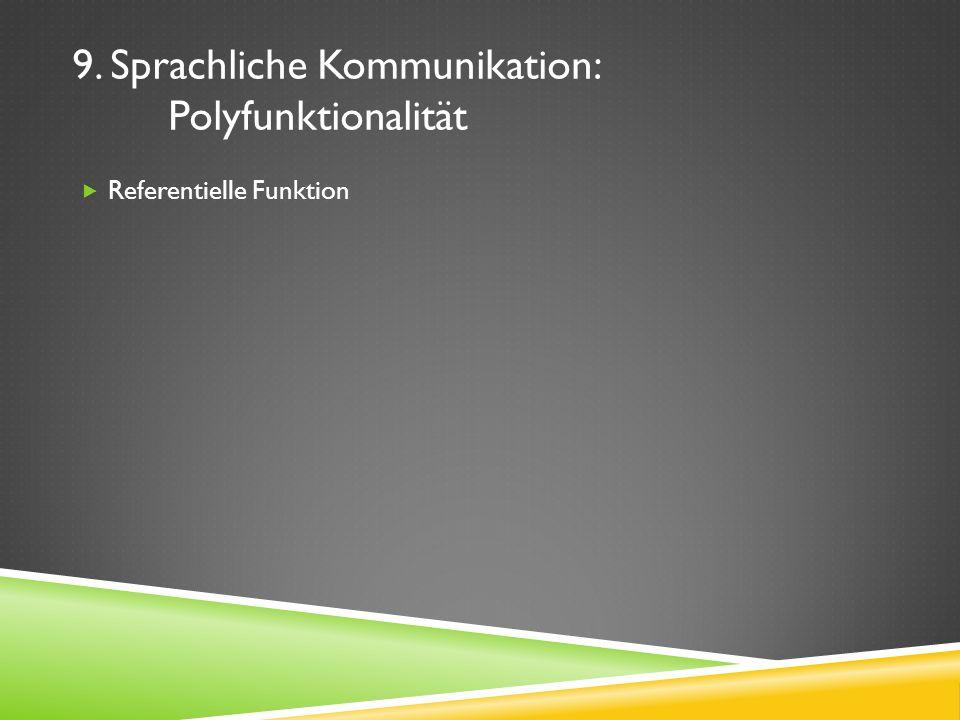 9. Sprachliche Kommunikation: Polyfunktionalität Referentielle Funktion