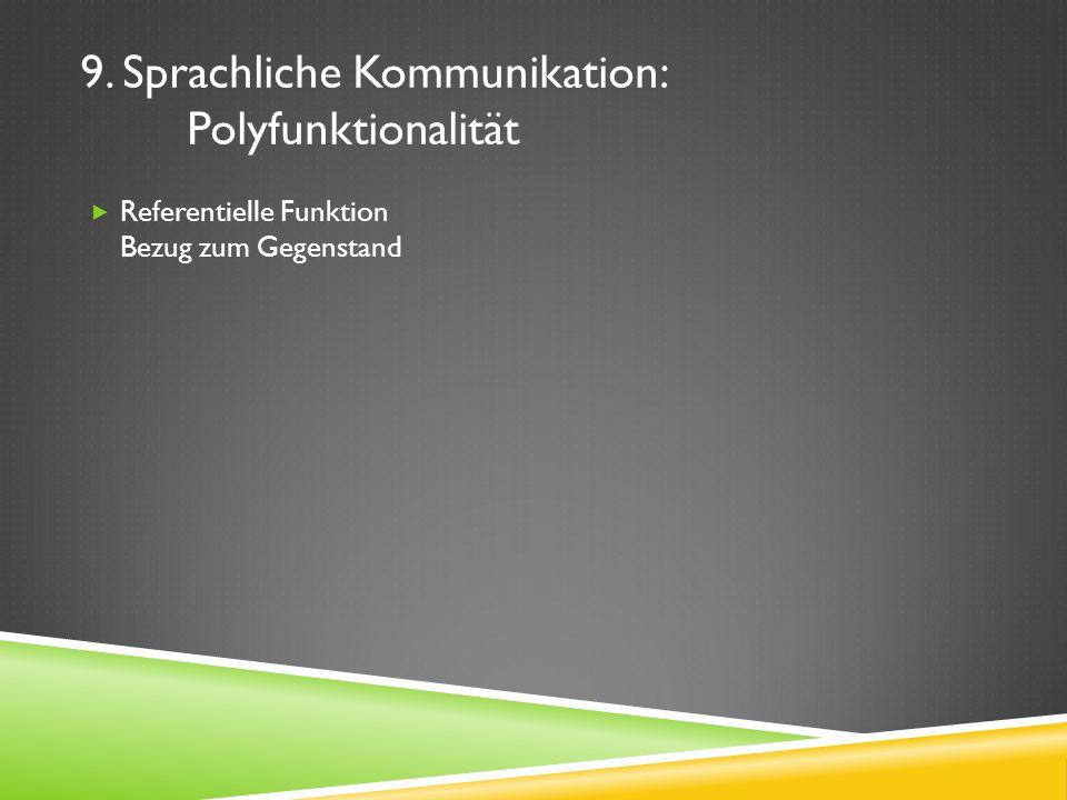 9. Sprachliche Kommunikation: Polyfunktionalität Referentielle Funktion Bezug zum Gegenstand