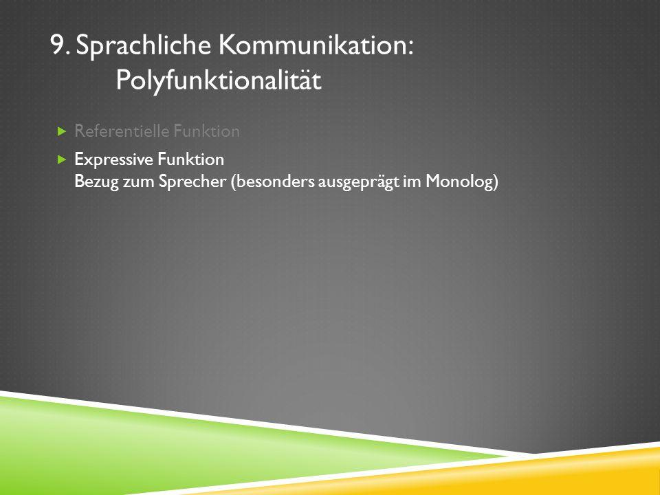 9. Sprachliche Kommunikation: Polyfunktionalität Referentielle Funktion Expressive Funktion Bezug zum Sprecher (besonders ausgeprägt im Monolog)
