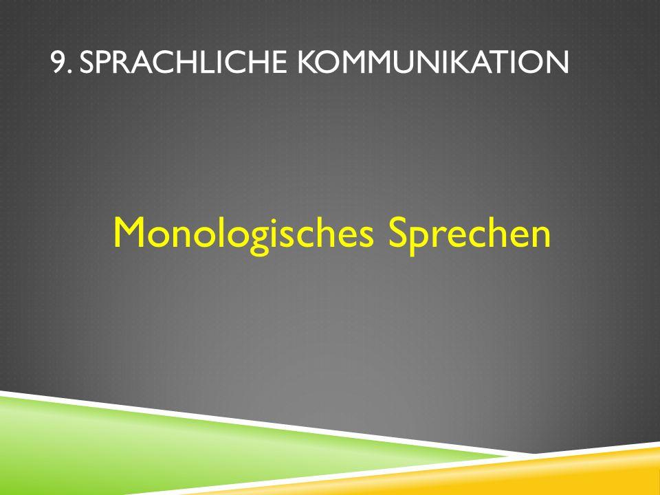 9. SPRACHLICHE KOMMUNIKATION Monologisches Sprechen