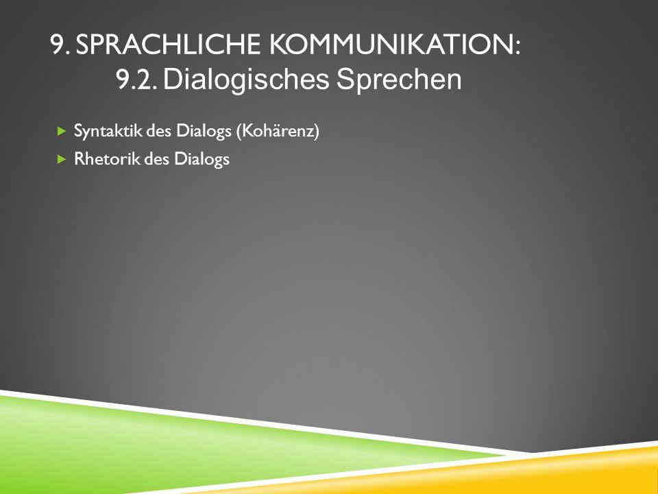 9. SPRACHLICHE KOMMUNIKATION: 9.2. Dialogisches Sprechen Syntaktik des Dialogs (Kohärenz) Rhetorik des Dialogs