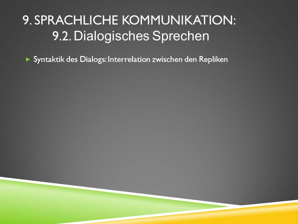9. SPRACHLICHE KOMMUNIKATION: 9.2. Dialogisches Sprechen Syntaktik des Dialogs: Interrelation zwischen den Repliken