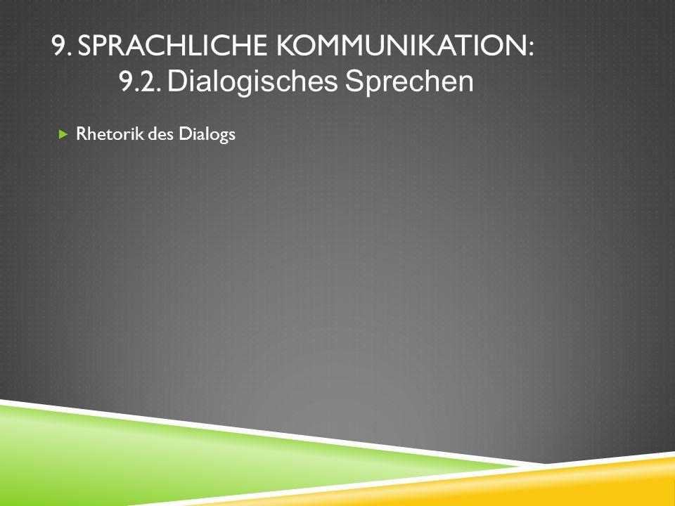 9. SPRACHLICHE KOMMUNIKATION: 9.2. Dialogisches Sprechen Rhetorik des Dialogs