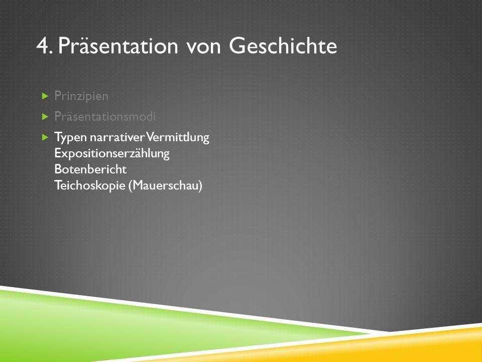 4. Präsentation von Geschichte Prinzipien Präsentationsmodi Typen narrativer Vermittlung Expositionserzählung Botenbericht Teichoskopie (Mauerschau)