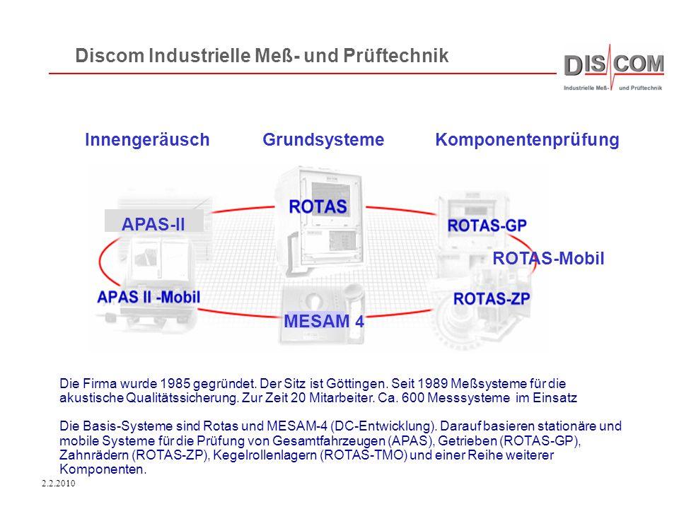 2.2.2010 Discom Industrielle Meß- und Prüftechnik Die Firma wurde 1985 gegründet. Der Sitz ist Göttingen. Seit 1989 Meßsysteme für die akustische Qual