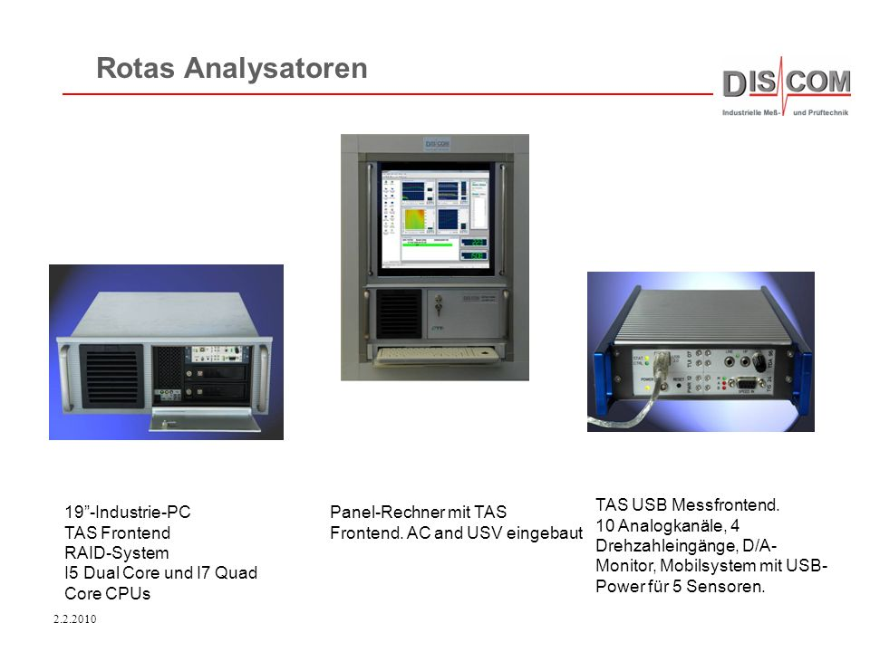 2.2.2010 Rotas Analysatoren 19-Industrie-PC TAS Frontend RAID-System I5 Dual Core und I7 Quad Core CPUs Panel-Rechner mit TAS Frontend. AC and USV ein