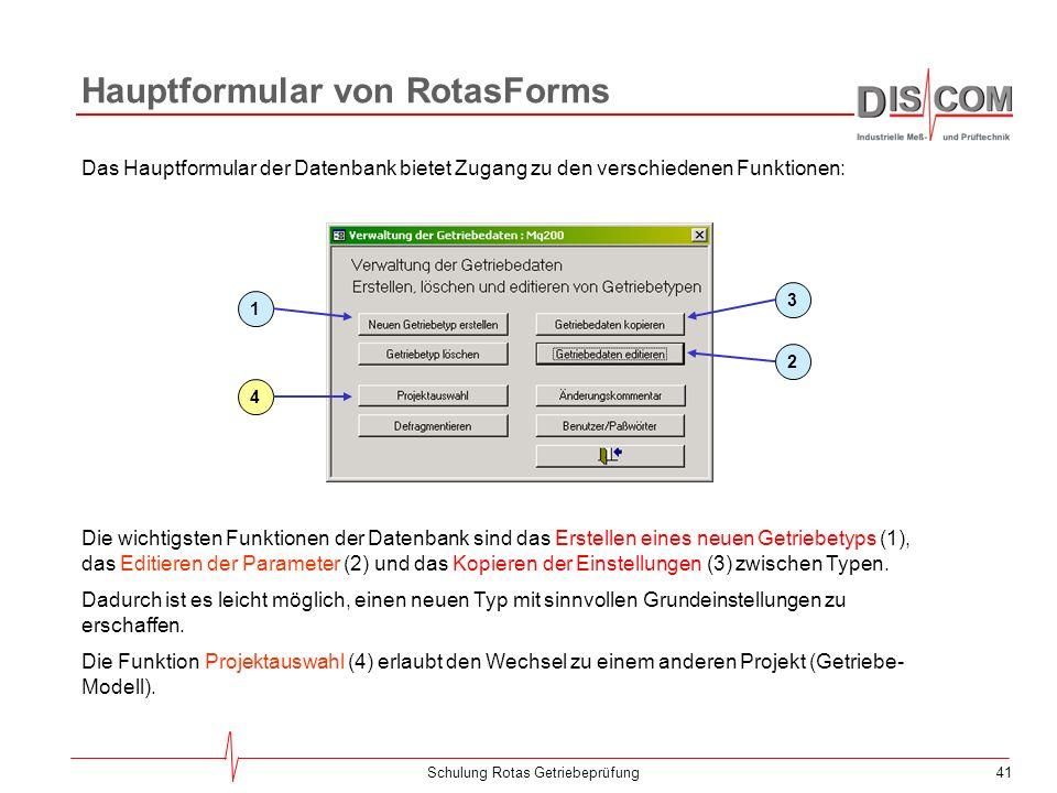 40Schulung Rotas Getriebeprüfung Dateien der Datenbank Die Parameter-Datenbank besteht aus 3 Tabellen-Dateien und der davon unabhängigen Benutzeroberf