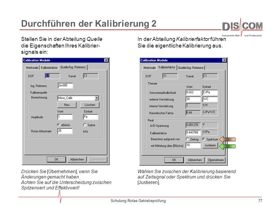 76Schulung Rotas Getriebeprüfung Durchführen der Kalibrierung 1 Nach dem Start der Kalibrierapplikation erscheint automatisch der Kalibrierdialog, mit