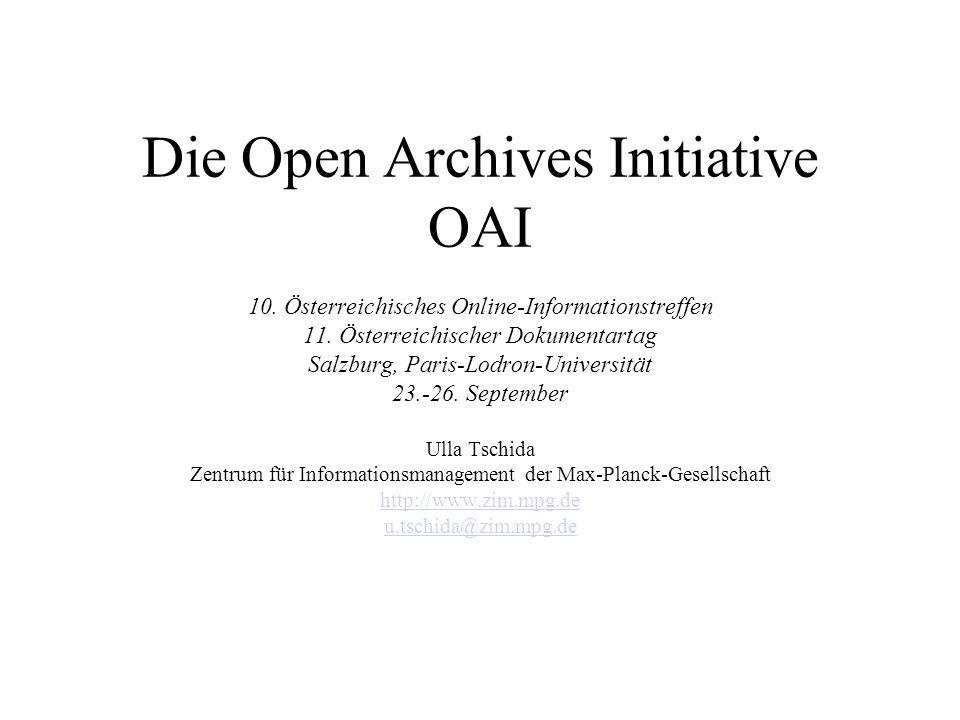 Die Open Archives Initiative OAI 10. Österreichisches Online-Informationstreffen 11. Österreichischer Dokumentartag Salzburg, Paris-Lodron-Universität
