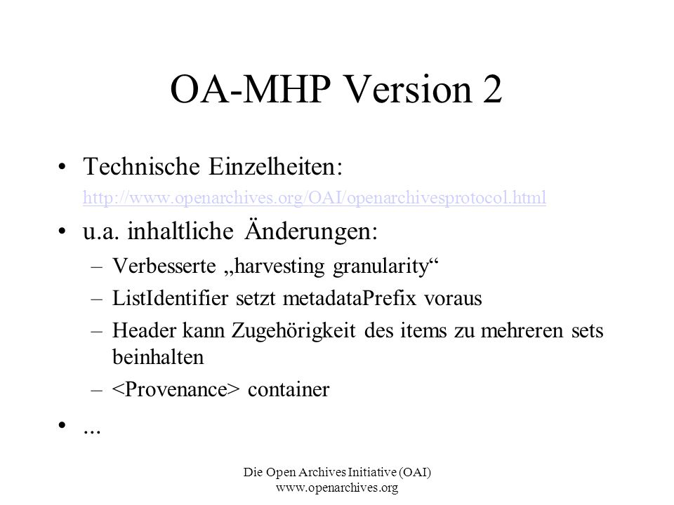 Die Open Archives Initiative (OAI) www.openarchives.org OA-MHP Version 2 Technische Einzelheiten: http://www.openarchives.org/OAI/openarchivesprotocol.html u.a.
