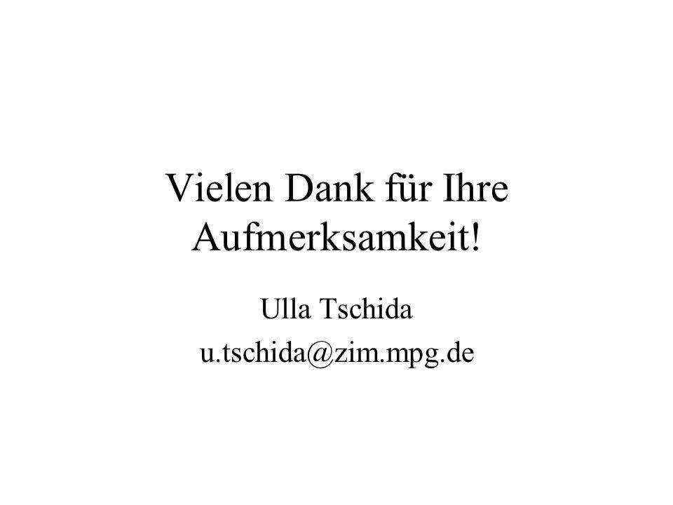 Vielen Dank für Ihre Aufmerksamkeit! Ulla Tschida u.tschida@zim.mpg.de