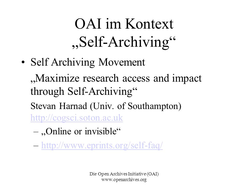 Die Open Archives Initiative (OAI) www.openarchives.org Measures of Success – OAI-MHP Werkzeuge Repository Explorer http://purl.org/net/oai_explorer http://purl.org/net/oai_explorer ALCME (Advanced Library Collection Management Environment) http://alcme.oclc.org/index.html http://alcme.oclc.org/index.html –OAICAT, OAIHarvester, MARC-DC translator OAIB (Open Archives in a Box) –http://emerge.ncsa.uiuc.edu/documentation_oaib.htmlhttp://emerge.ncsa.uiuc.edu/documentation_oaib.html DP9 –http://arc.cs.odu.edu:8080/dp9/about.jsphttp://arc.cs.odu.edu:8080/dp9/about.jsp