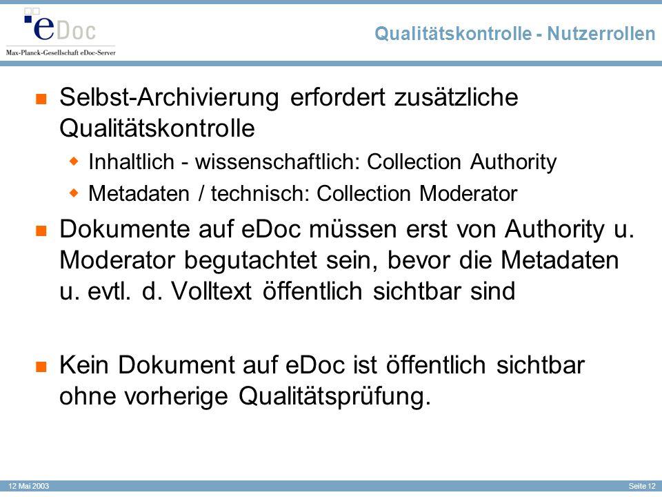 Seite 12 12 Mai 2003 Qualitätskontrolle - Nutzerrollen Selbst-Archivierung erfordert zusätzliche Qualitätskontrolle Inhaltlich - wissenschaftlich: Col