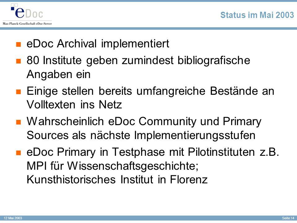 Seite 14 12 Mai 2003 Status im Mai 2003 eDoc Archival implementiert 80 Institute geben zumindest bibliografische Angaben ein Einige stellen bereits um