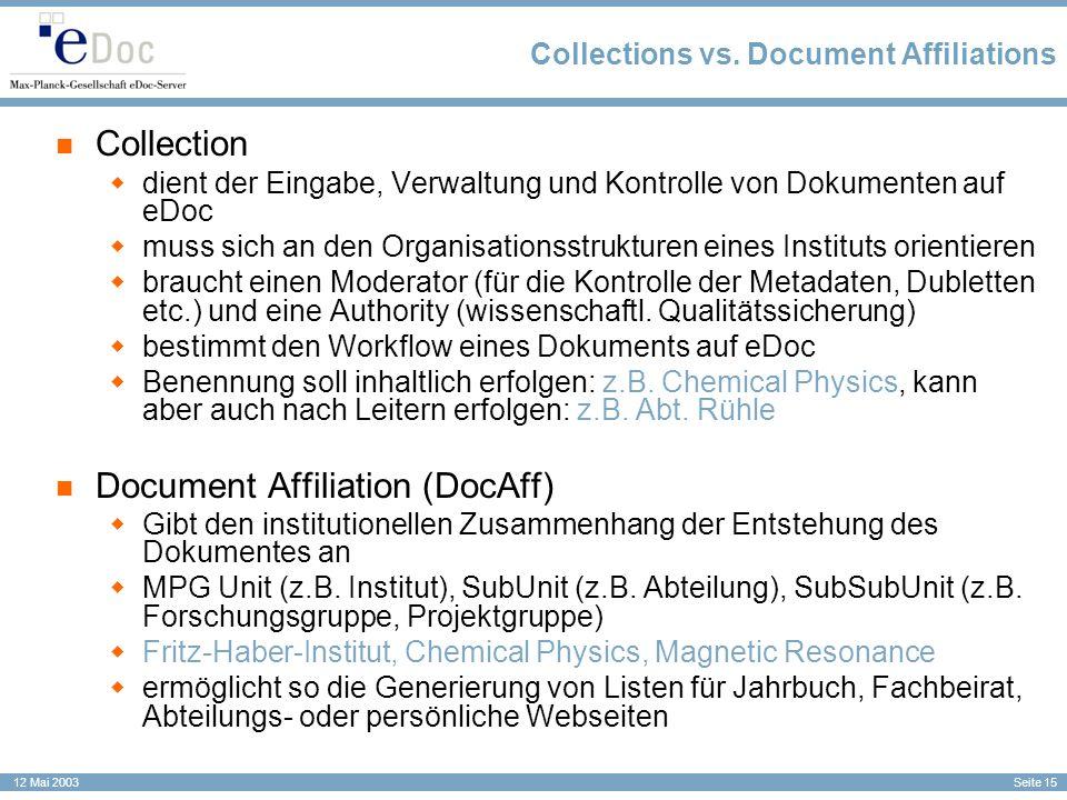 Seite 15 12 Mai 2003 Collections vs. Document Affiliations Collection dient der Eingabe, Verwaltung und Kontrolle von Dokumenten auf eDoc muss sich an