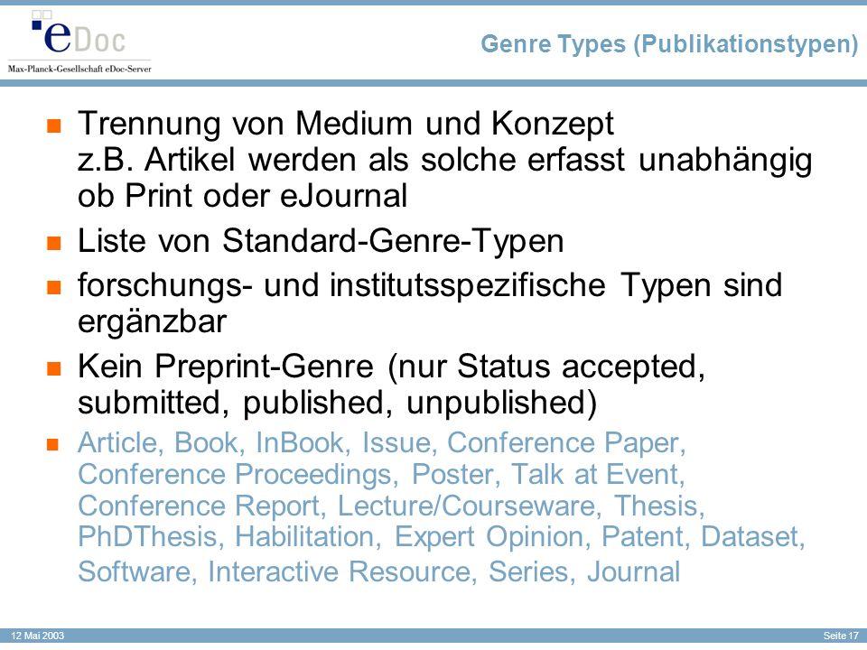 Seite 17 12 Mai 2003 Genre Types (Publikationstypen) Trennung von Medium und Konzept z.B. Artikel werden als solche erfasst unabhängig ob Print oder e