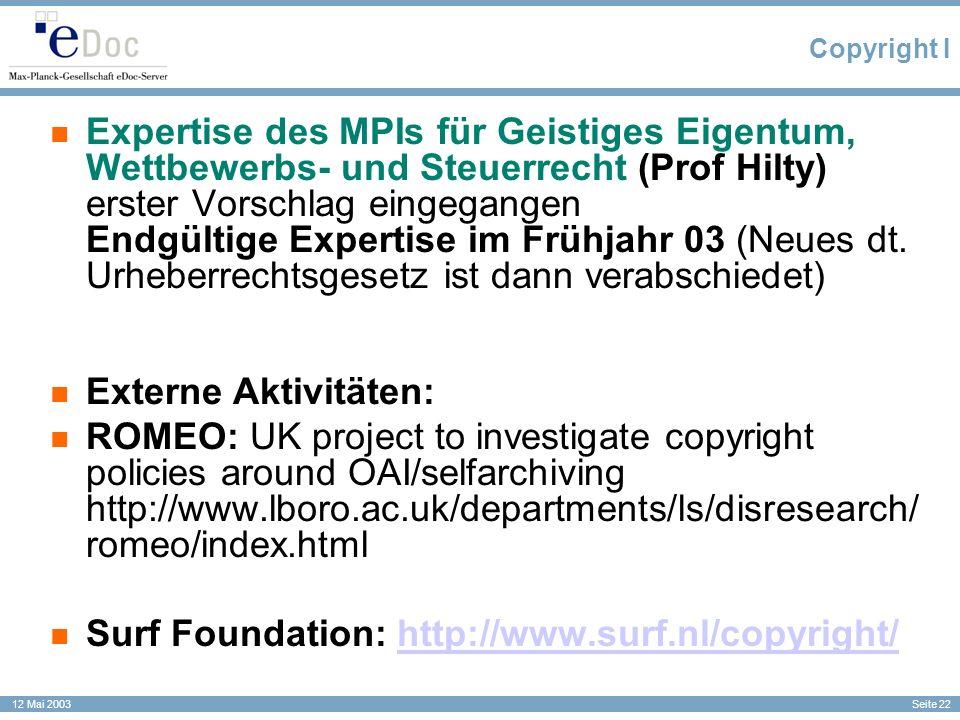 Seite 22 12 Mai 2003 Copyright I Expertise des MPIs für Geistiges Eigentum, Wettbewerbs- und Steuerrecht (Prof Hilty) erster Vorschlag eingegangen End