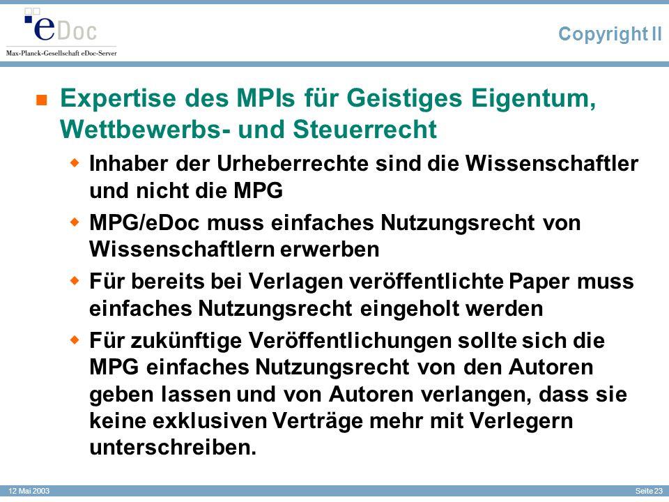 Seite 23 12 Mai 2003 Copyright II Expertise des MPIs für Geistiges Eigentum, Wettbewerbs- und Steuerrecht Inhaber der Urheberrechte sind die Wissensch