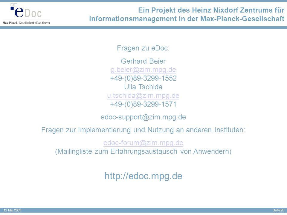 Seite 26 12 Mai 2003 Fragen zu eDoc: Gerhard Beier g.beier@zim.mpg.de +49-(0)89-3299-1552 Ulla Tschida u.tschida@zim.mpg.de +49-(0)89-3299-1571 g.beie
