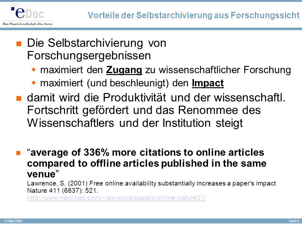 Seite 9 12 Mai 2003 Vorteile der Selbstarchivierung aus Forschungssicht Die Selbstarchivierung von Forschungsergebnissen maximiert den Zugang zu wisse