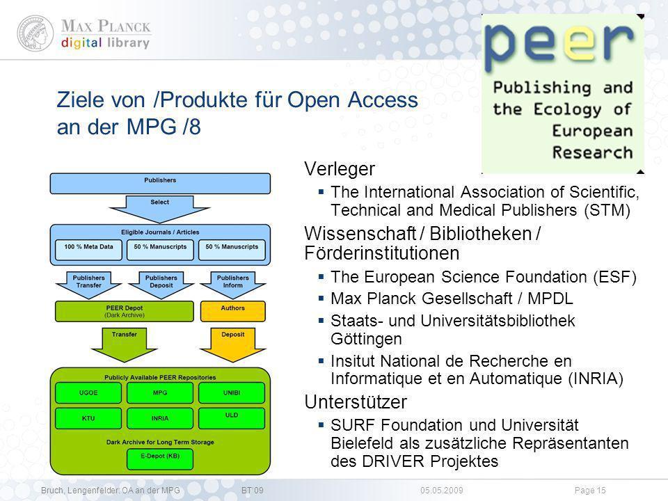 Bruch, Lengenfelder: OA an der MPGBT09 05.05.2009Page 14 Ziele von /Produkte für Open Access an der MPG /7 Ziel: Interessenvertretung / Information der Öffentlichkeit Produkt: Projekte PEER SOAP