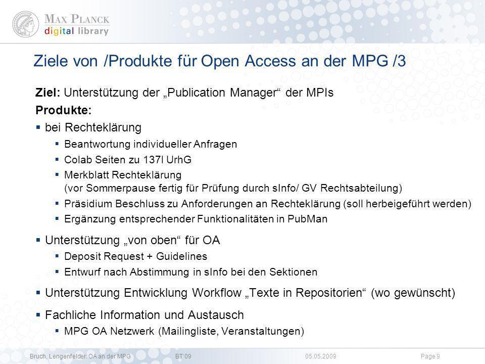 Bruch, Lengenfelder: OA an der MPGBT09 05.05.2009Page 8 Ziele von /Produkte für Open Access an der MPG /2 Ziel: Information / Motivation der Wissenschaftler Produkte: Roadshow Printprodukte Poster (engl.