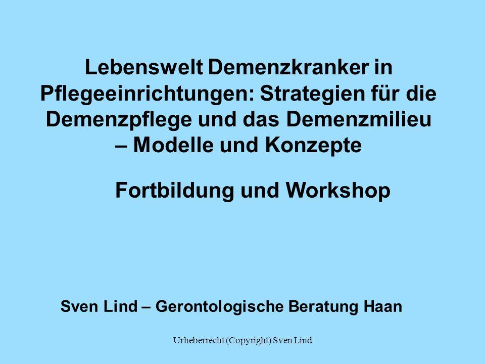Lebenswelt Demenzkranker in Pflegeeinrichtungen: Strategien für die Demenzpflege und das Demenzmilieu – Modelle und Konzepte Fortbildung und Workshop
