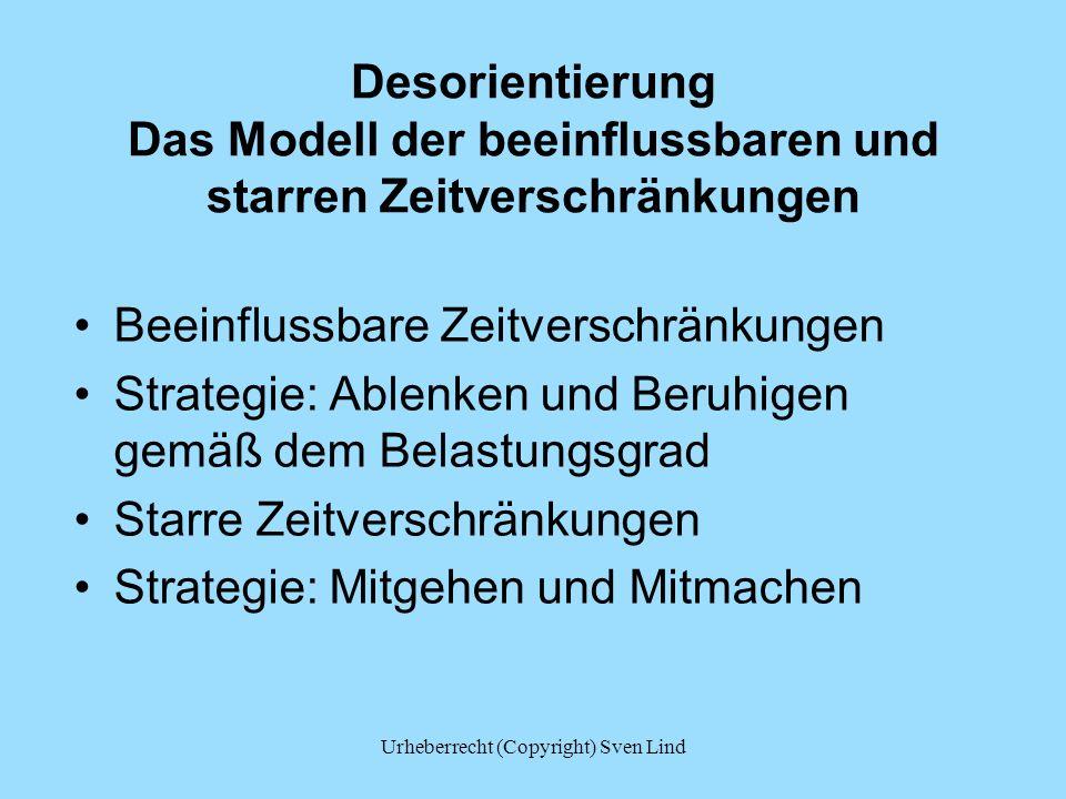 Desorientierung Das Modell der beeinflussbaren und starren Zeitverschränkungen Beeinflussbare Zeitverschränkungen Strategie: Ablenken und Beruhigen ge