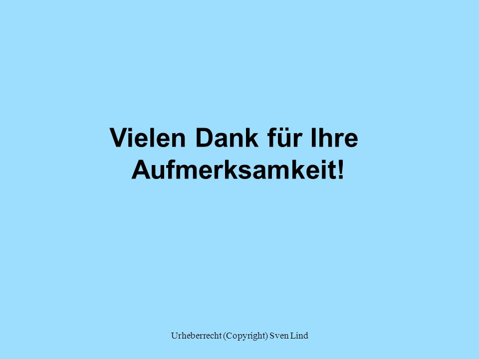 Vielen Dank für Ihre Aufmerksamkeit! Urheberrecht (Copyright) Sven Lind