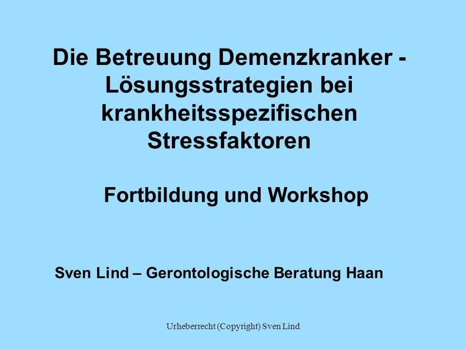 Die Betreuung Demenzkranker - Lösungsstrategien bei krankheitsspezifischen Stressfaktoren Fortbildung und Workshop Sven Lind – Gerontologische Beratun