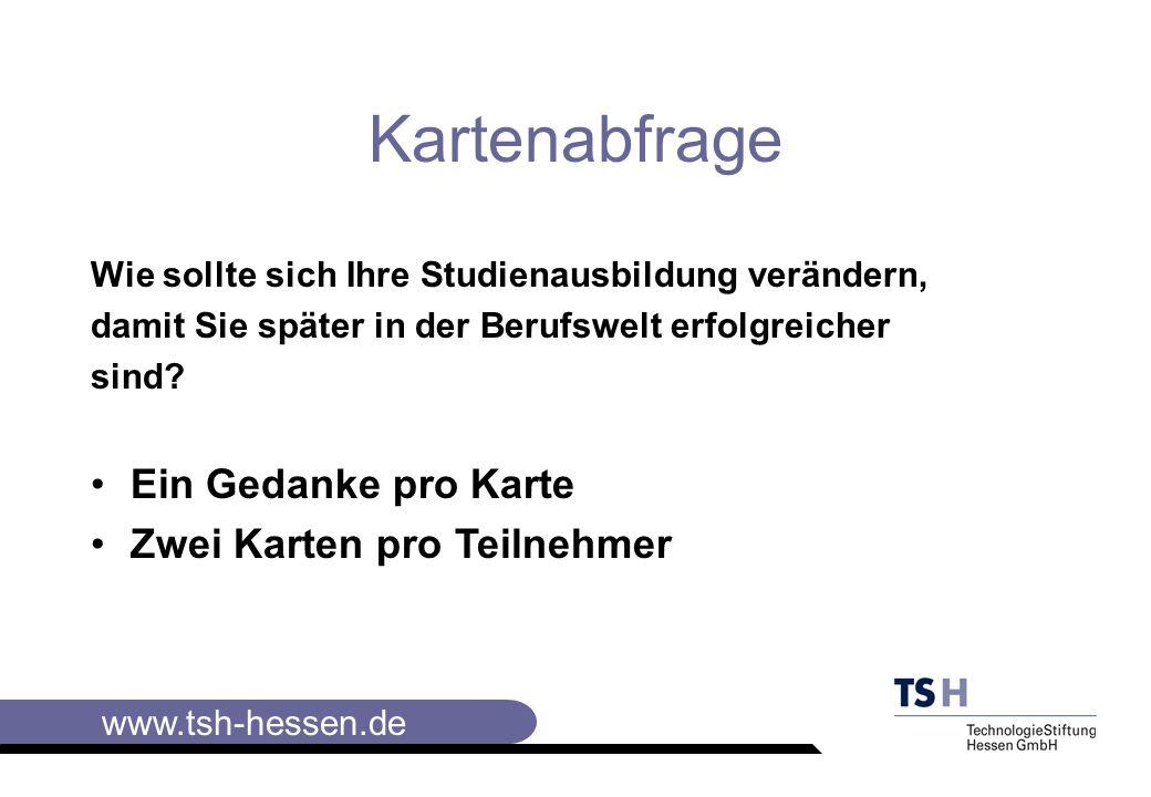 www.tsh-hessen.de Wie sollte sich Ihre Studienausbildung verändern, damit Sie später in der Berufswelt erfolgreicher sind.