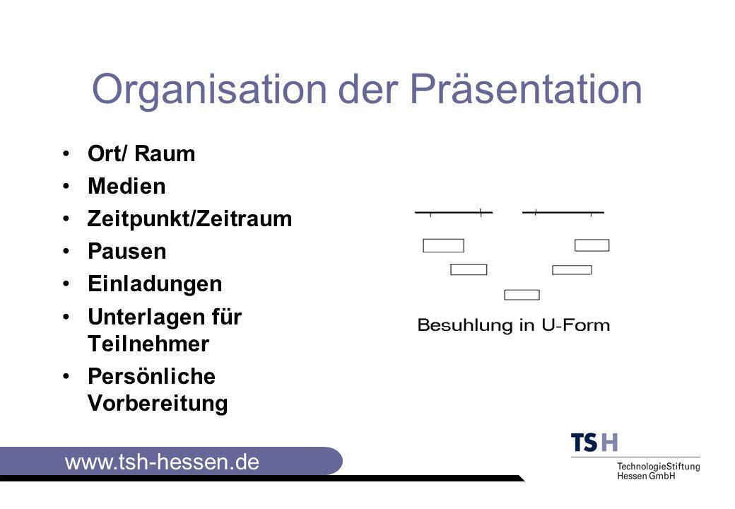 www.tsh-hessen.de Organisation der Präsentation Ort/ Raum Medien Zeitpunkt/Zeitraum Pausen Einladungen Unterlagen für Teilnehmer Persönliche Vorbereitung
