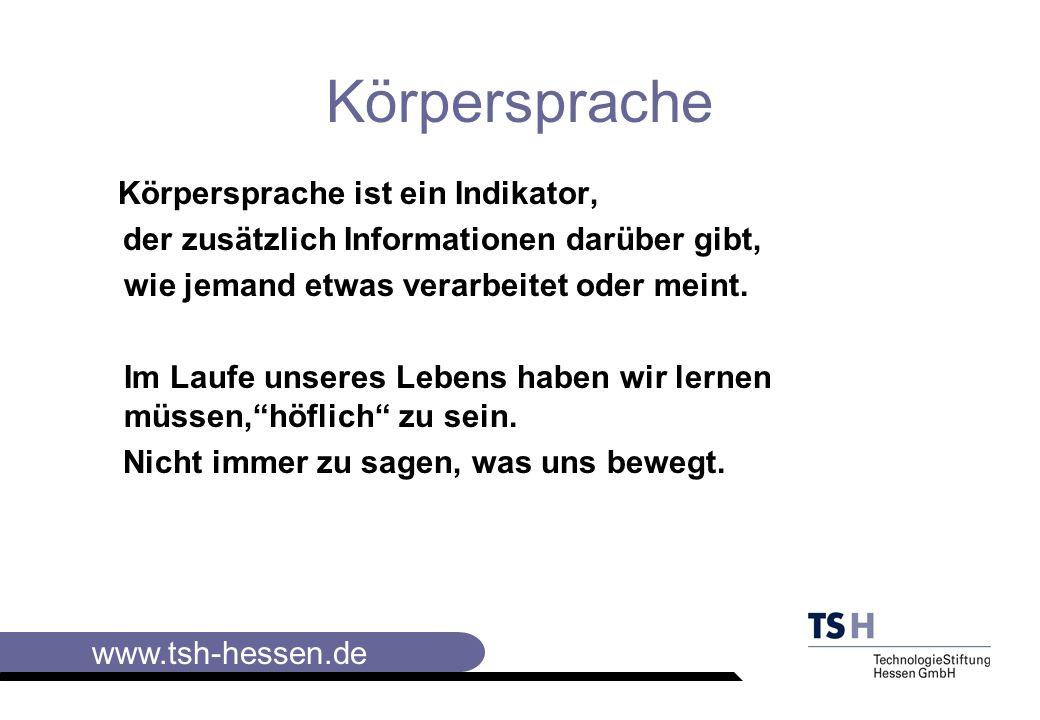www.tsh-hessen.de Körpersprache Körpersprache ist ein Indikator, der zusätzlich Informationen darüber gibt, wie jemand etwas verarbeitet oder meint.