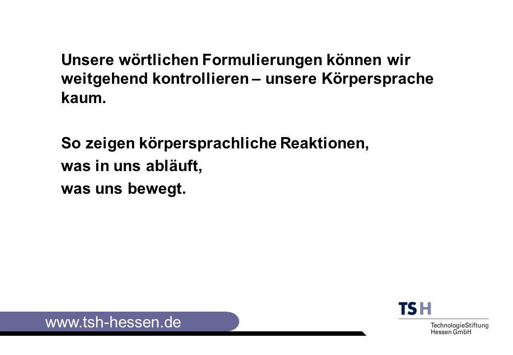 www.tsh-hessen.de Unsere wörtlichen Formulierungen können wir weitgehend kontrollieren – unsere Körpersprache kaum.