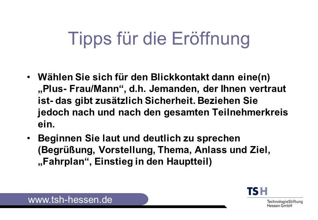 www.tsh-hessen.de Regeln für das Annehmen von Feedback Lassen Sie Ihren Gesprächspartner unbedingt aussprechen Verteidigen Sie nicht/ stellen Sie nichts klar Danken Sie für Feedback